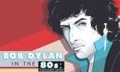 Bob Dylan In The '80s: Volume One
