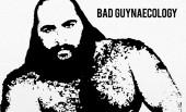 Bad Guys – Bad Guynaecology